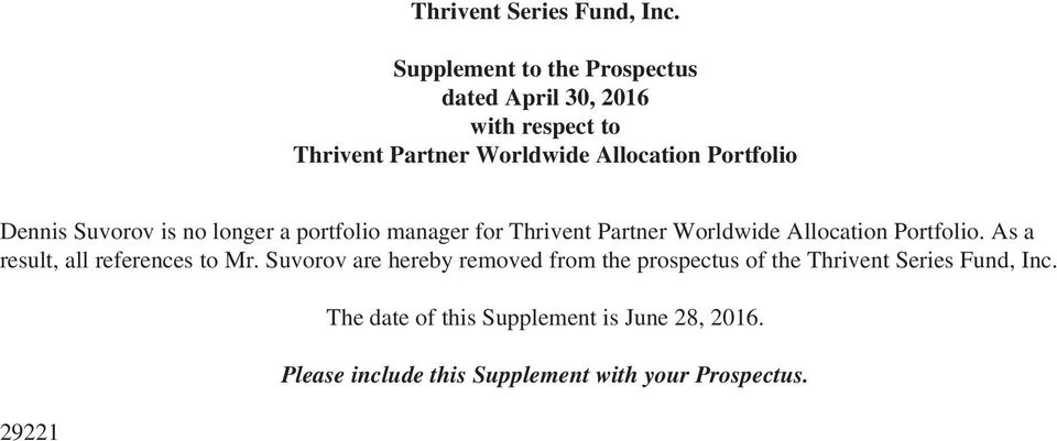 Dennis Suvorov is no longer a portfolio manager for Thrivent Partner Worldwide Allocation Portfolio.