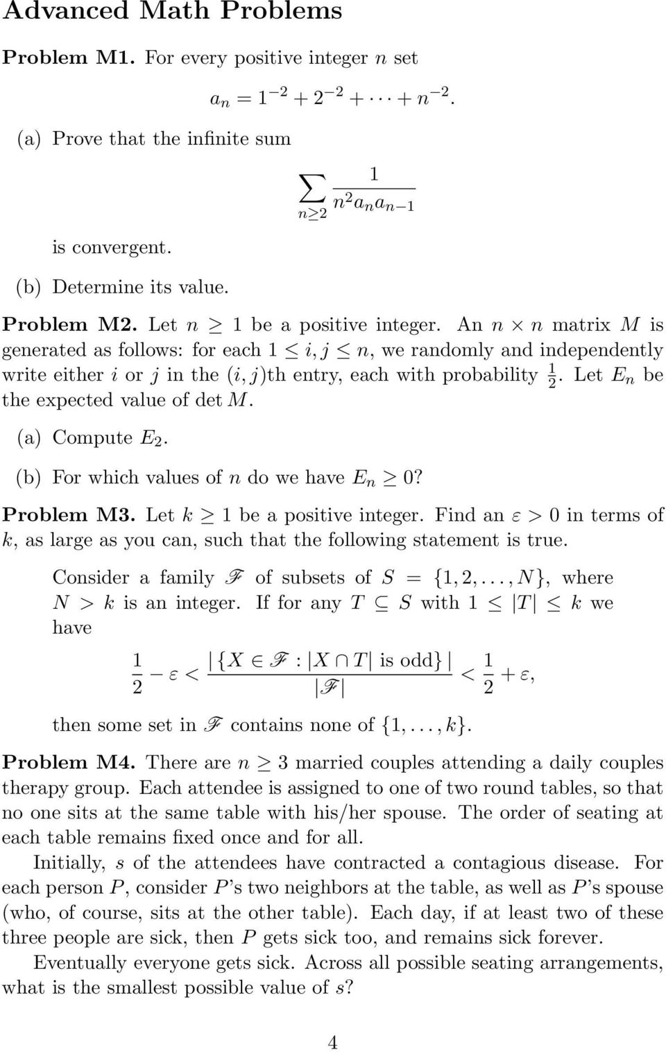 Let E n be the expected value of det M. (a) Compute E 2. (b) For which values of n do we have E n 0? Problem M3. Let k 1 be a positive integer.