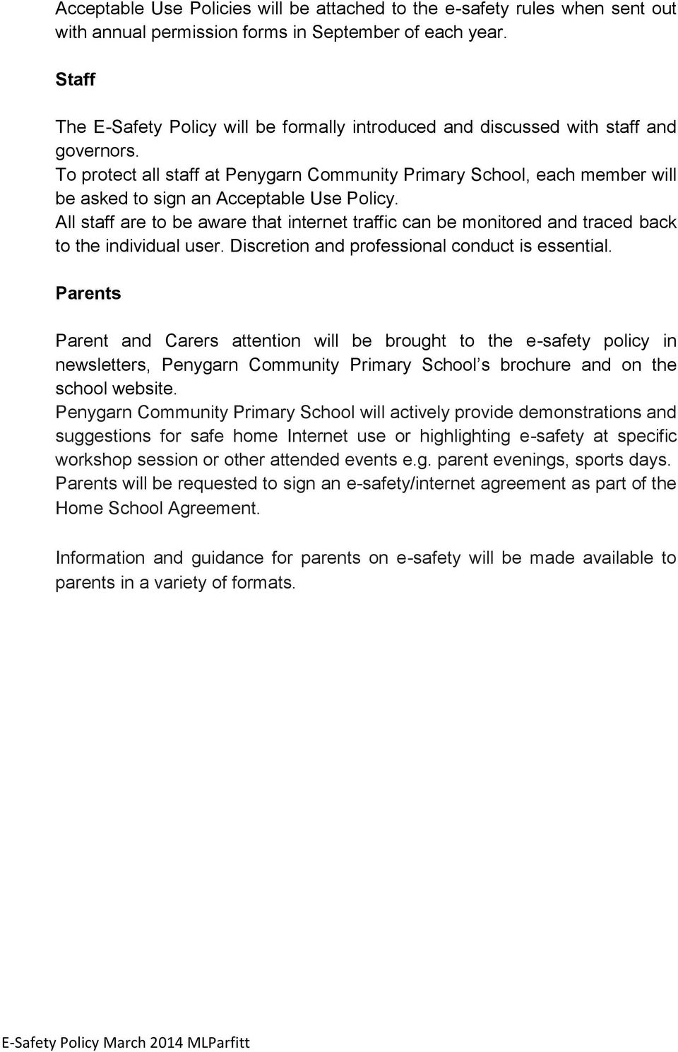 To protect all staff at Penygarn Community Primary School, each member will be asked to sign an Acceptable Use Policy.