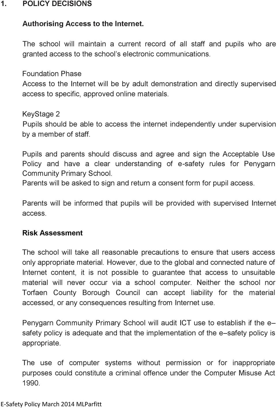 KeyStage 2 Pupils should be able to access the internet independently under supervision by a member of staff.