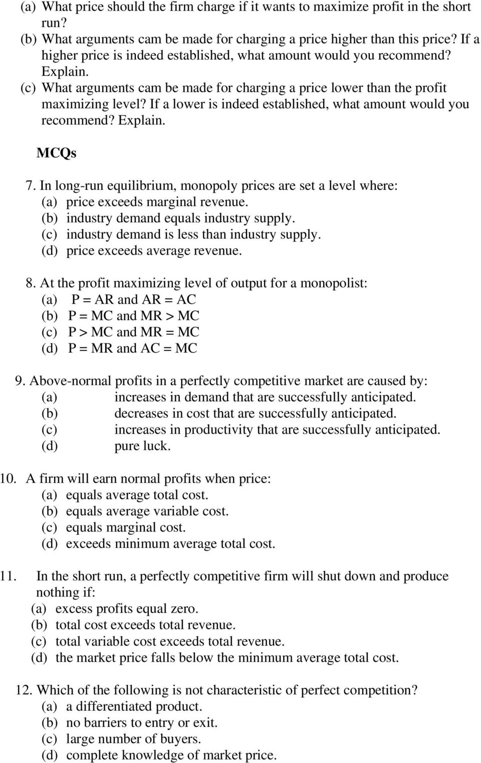 If a lower is indeed established, what amount would you recommend? Explain. MCQs 7. In long-run equilibrium, monopoly prices are set a level where: (a) price exceeds marginal revenue.
