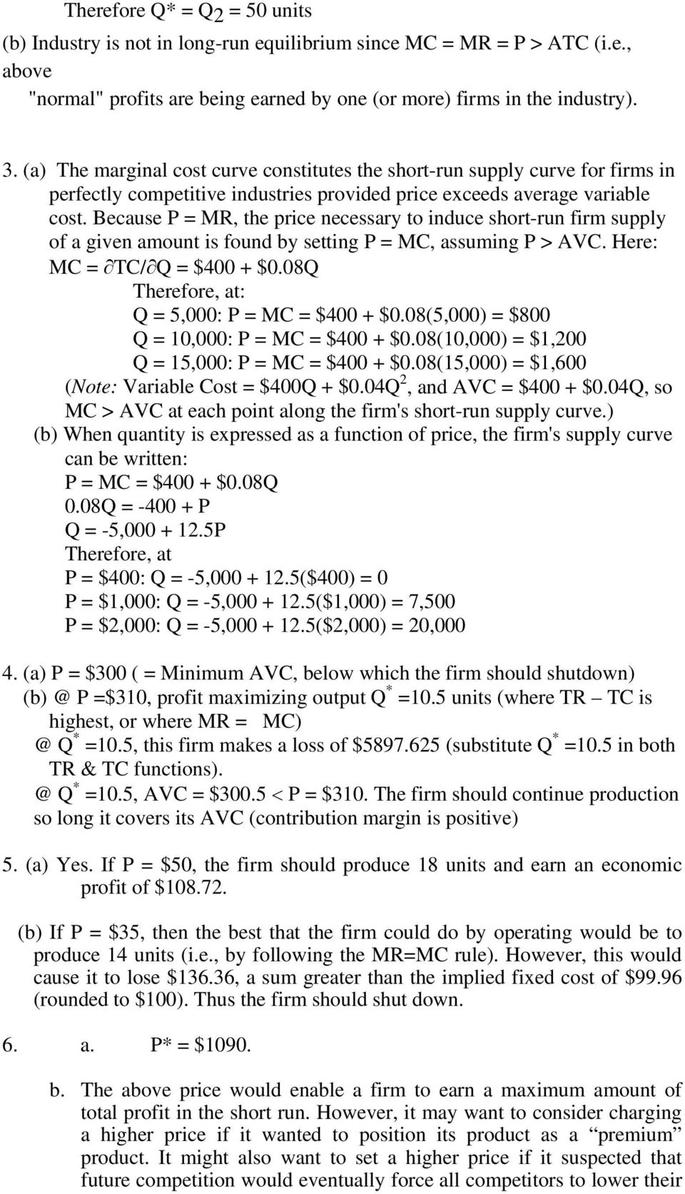 Because P = MR, the price necessary to induce short-run firm supply of a given amount is found by setting P = MC, assuming P > AVC. Here: MC = TC/ Q = $400 + $0.