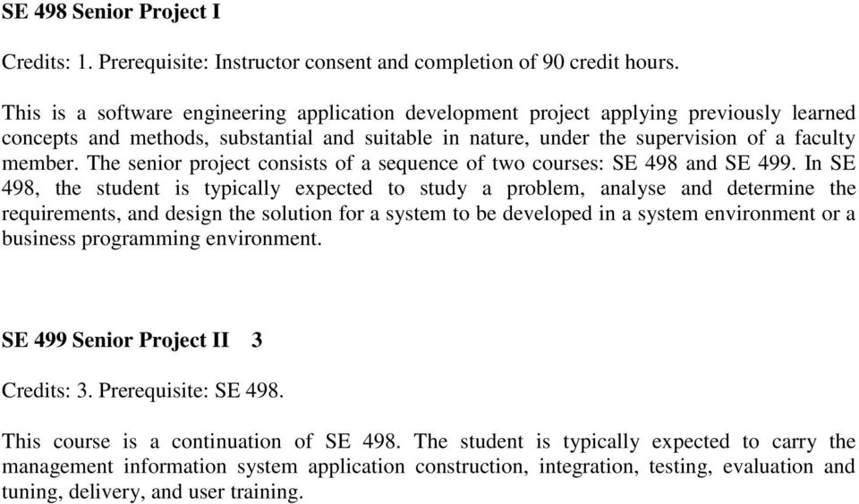 The senior project consists of a sequence of two courses: SE 498 and SE 499.