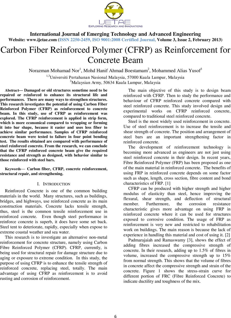 There are many ways to strengthen structures. This research investigates the potential of using Carbon Fiber Reinforced Polymer (CFRP) as reinforcement to concrete beam.