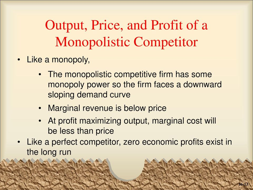 curve Marginal revenue is below price At profit maximizing output, marginal cost will be