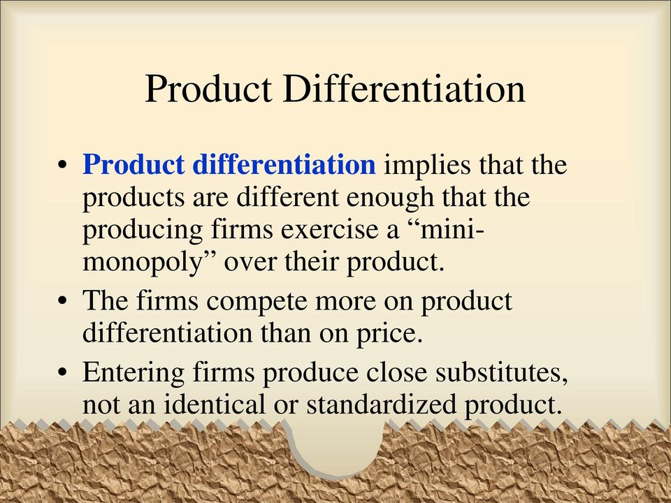 product. The firms compete more on product differentiation than on price.