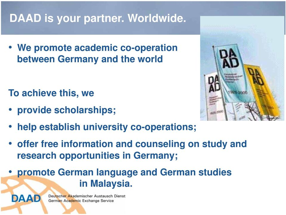 we provide scholarships; help establish university co-operations; offer free