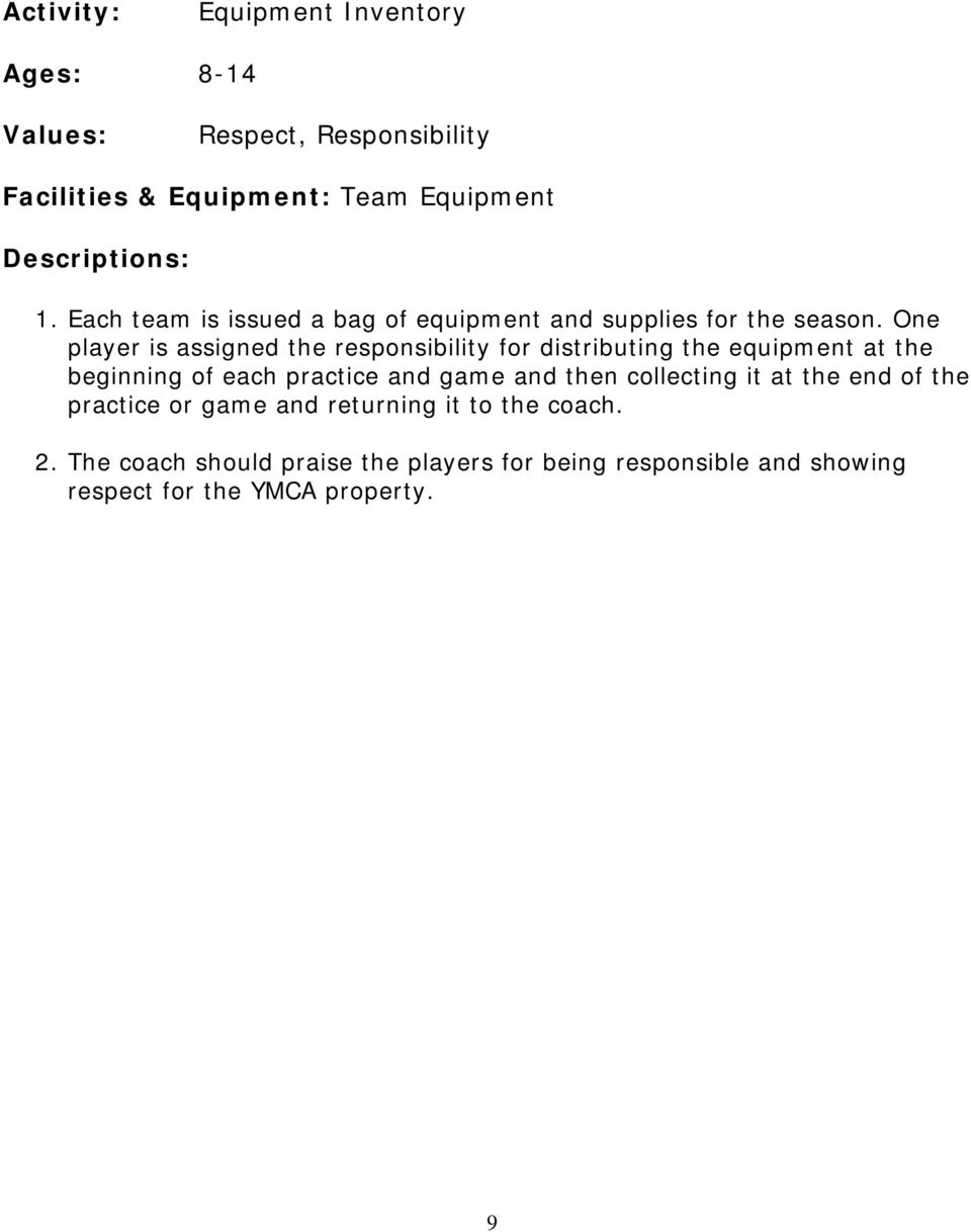 One player is assigned the responsibility for distributing the equipment at the beginning of each practice and game and