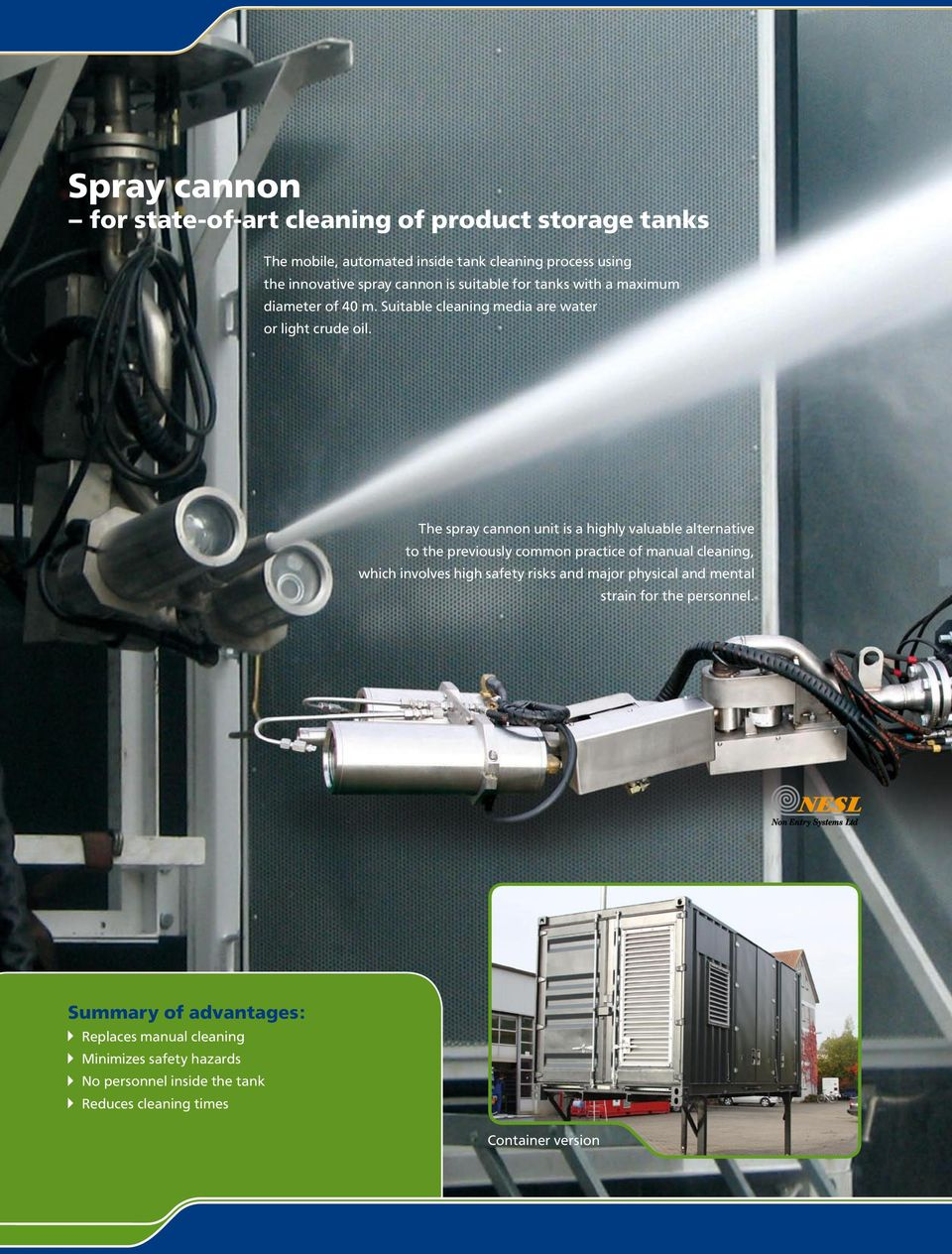 The spray cannon unit is a highly valuable alternative to the previously common practice of manual cleaning, which involves high safety risks and