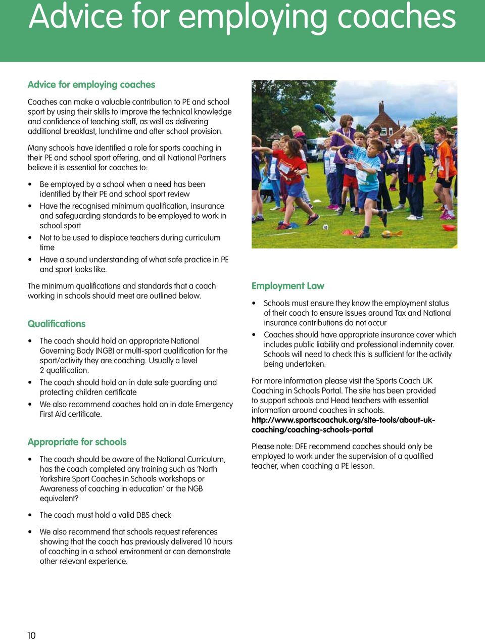Many schools have identified a role for sports coaching in their PE and school sport offering, and all National Partners believe it is essential for coaches to: Be employed by a school when a need
