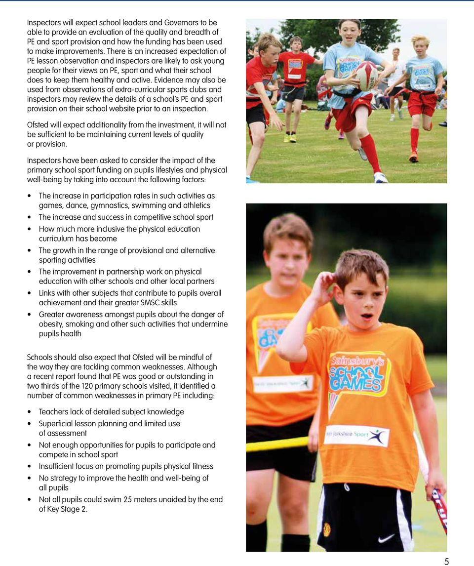Evidence may also be used from observations of extra-curricular sports clubs and inspectors may review the details of a school s PE and sport provision on their school website prior to an inspection.