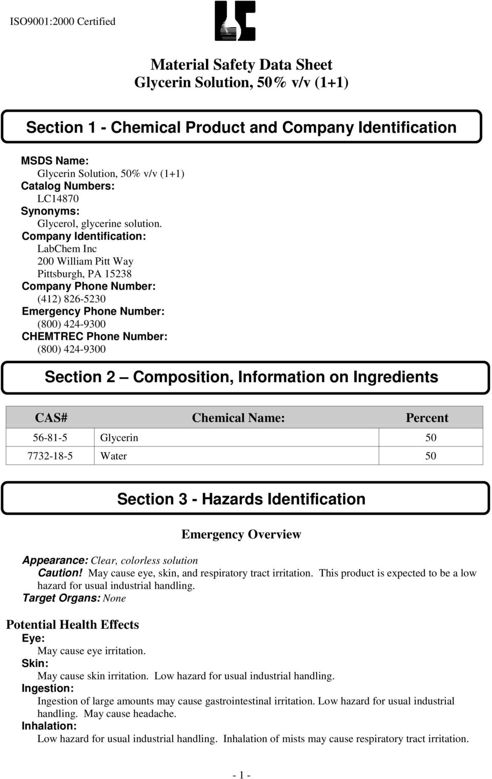 2 Composition, Information on Ingredients CAS# Chemical Name: Percent 56-81-5 Glycerin 50 7732-18-5 Water 50 Section 3 - Hazards Identification Emergency Overview Appearance: Clear, colorless