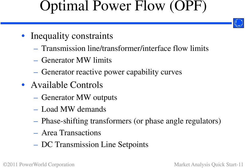 Controls Generator MW outputs Load MW demands Phase-shifting transformers (or phase angle