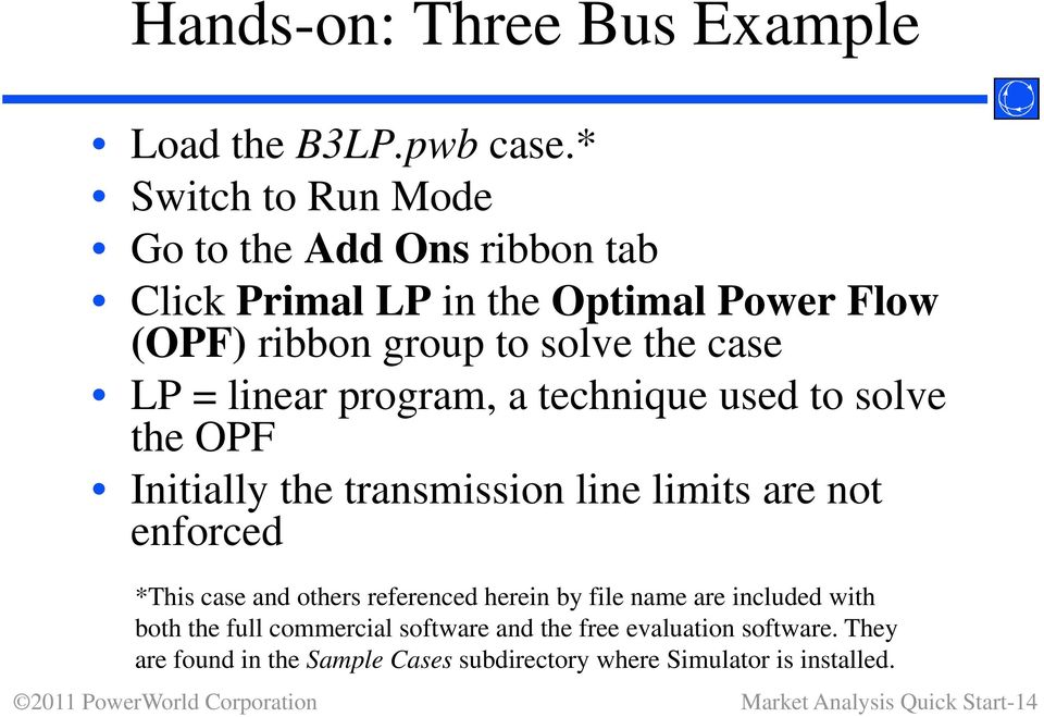 linear program, a technique used to solve the OPF Initially the transmission line limits are not enforced *This case and others