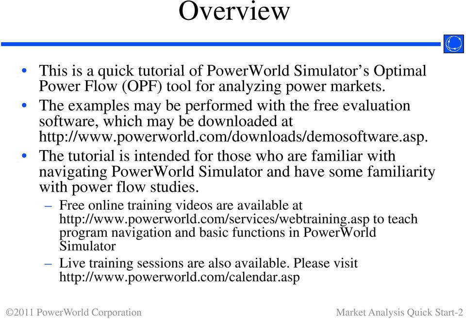 The tutorial is intended for those who are familiar with navigating PowerWorld Simulator and have some familiarity with power flow studies.