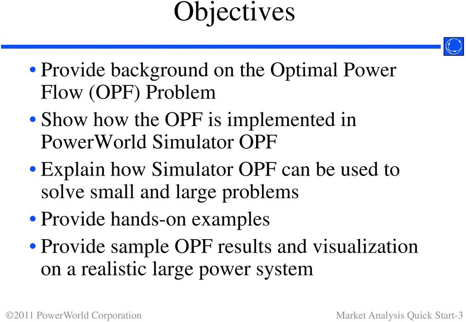 used to solve small and large problems Provide hands-on examples Provide sample OPF
