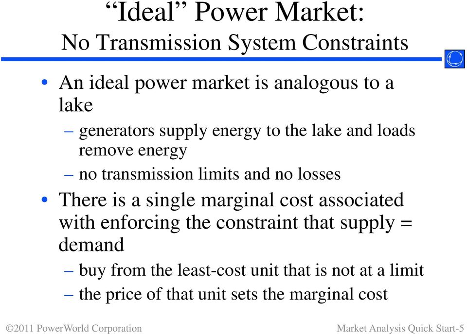 is a single marginal cost associated with enforcing the constraint that supply = demandd buy from the