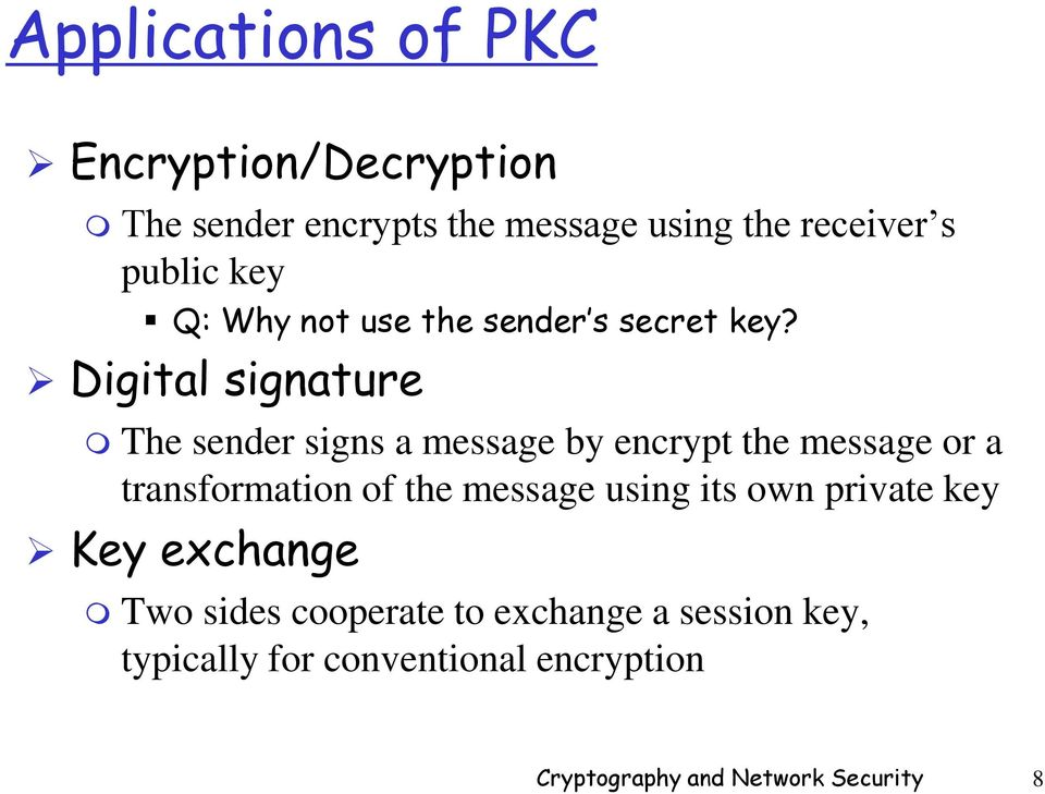 Digital signature The sender signs a message by encrypt the message or a transformation of the