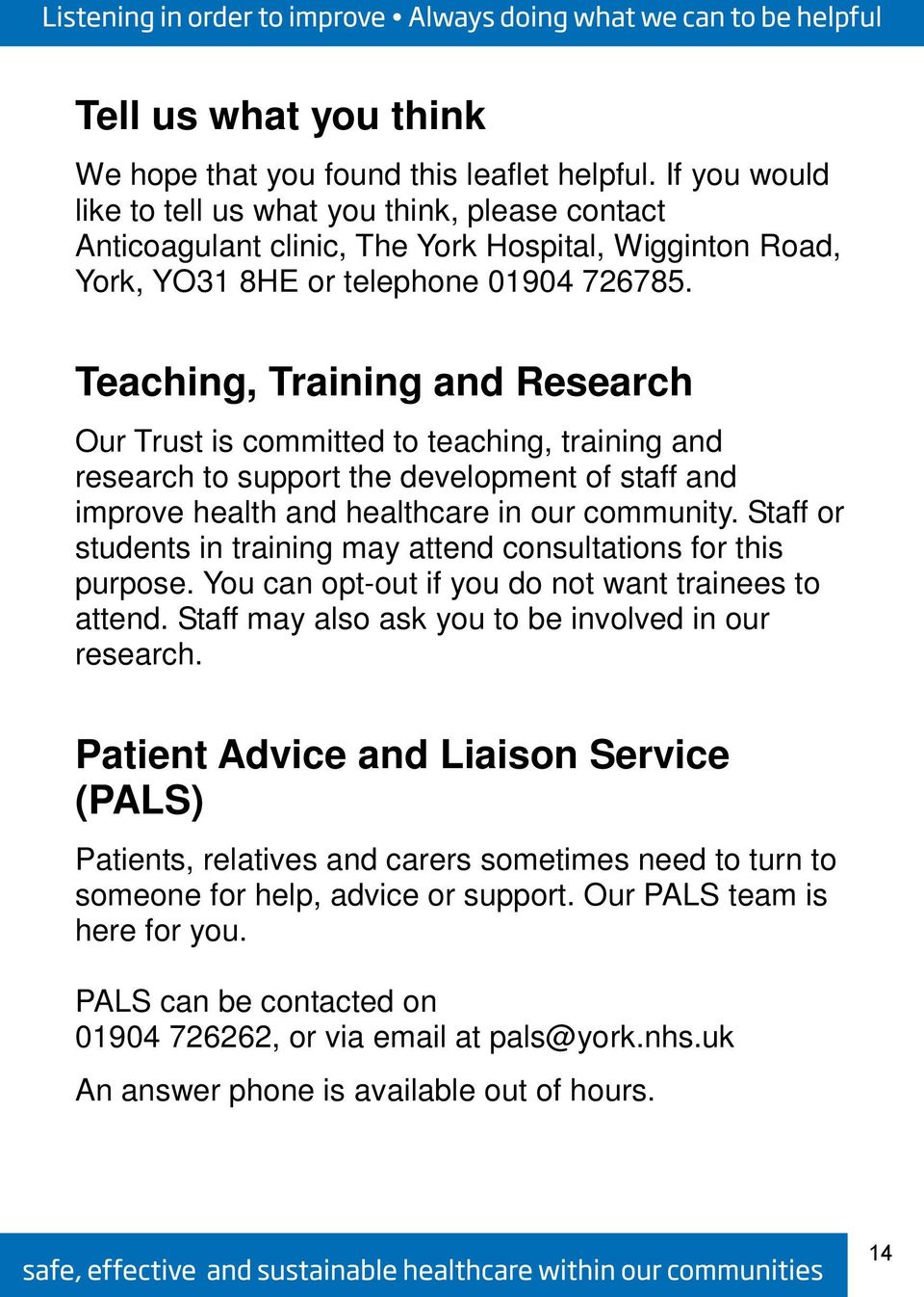 Teaching, Training and Research Our Trust is committed to teaching, training and research to support the development of staff and improve health and healthcare in our community.