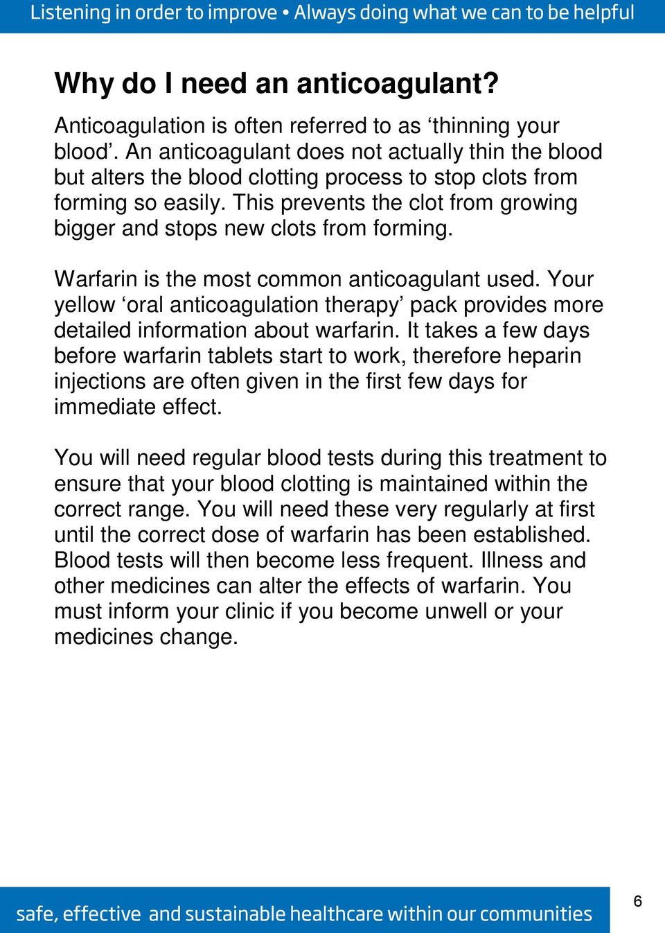 This prevents the clot from growing bigger and stops new clots from forming. Warfarin is the most common anticoagulant used.