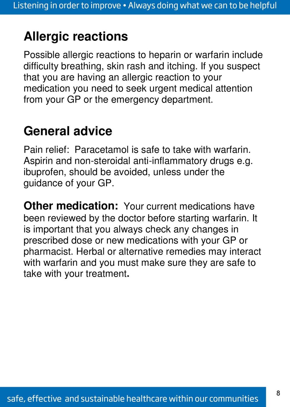 General advice Pain relief: Paracetamol is safe to take with warfarin. Aspirin and non-steroidal anti-inflammatory drugs e.g. ibuprofen, should be avoided, unless under the guidance of your GP.