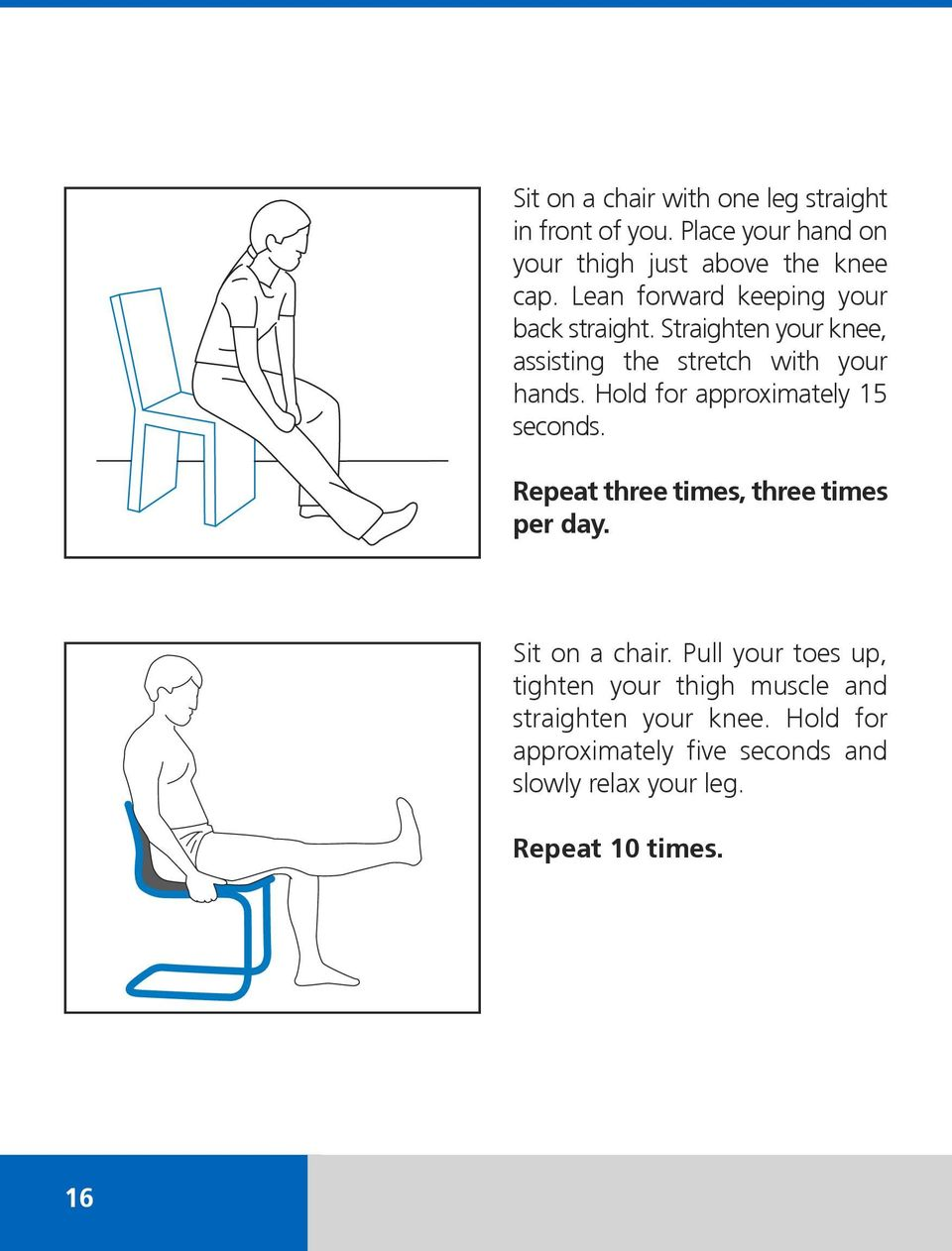 Hold for approximately 15 seconds. Repeat three times, three times per day. Sit on a chair.