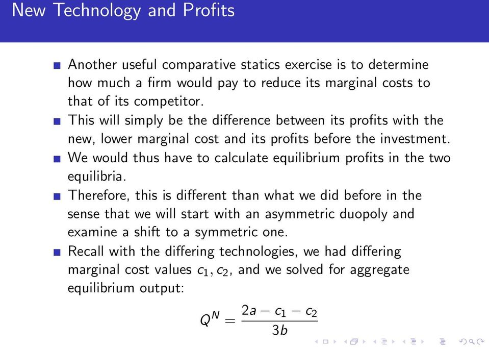 We would thus have to calculate equilibrium profits in the two equilibria.