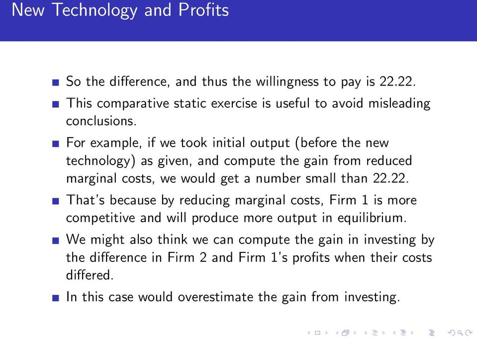 small than 22.22. That s because by reducing marginal costs, Firm 1 is more competitive and will produce more output in equilibrium.