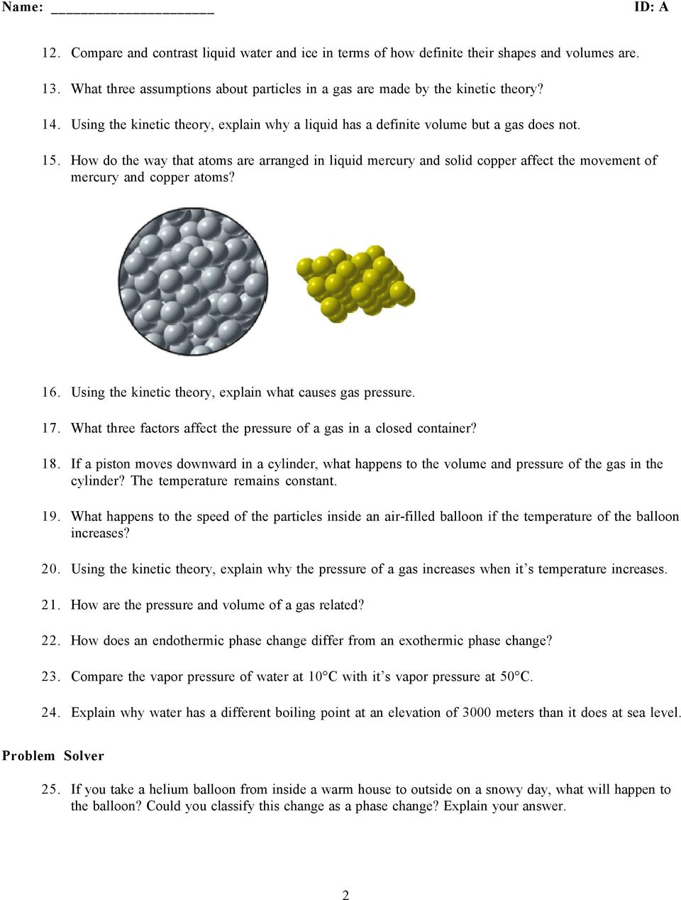 How do the way that atoms are arranged in liquid mercury and solid copper affect the movement of mercury and copper atoms? 16. Using the kinetic theory, explain what causes gas pressure. 17.