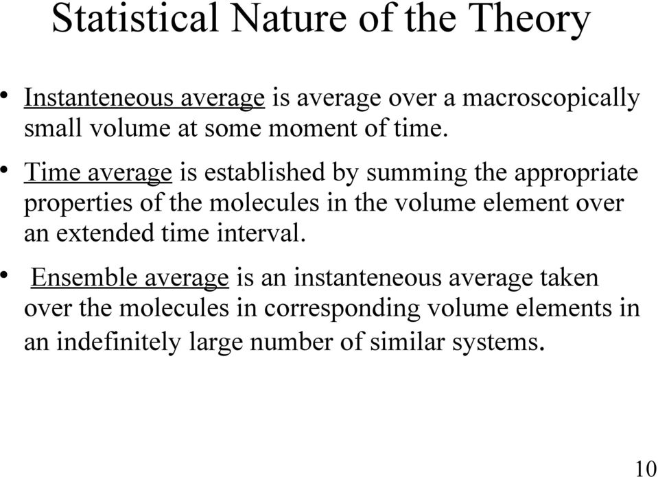 Time average is established by summing the appropriate properties of the molecules in the volume element