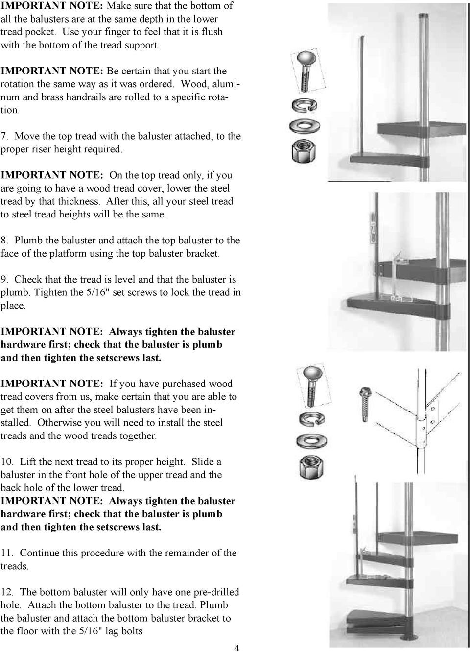 Move the top tread with the baluster attached, to the proper riser height required.