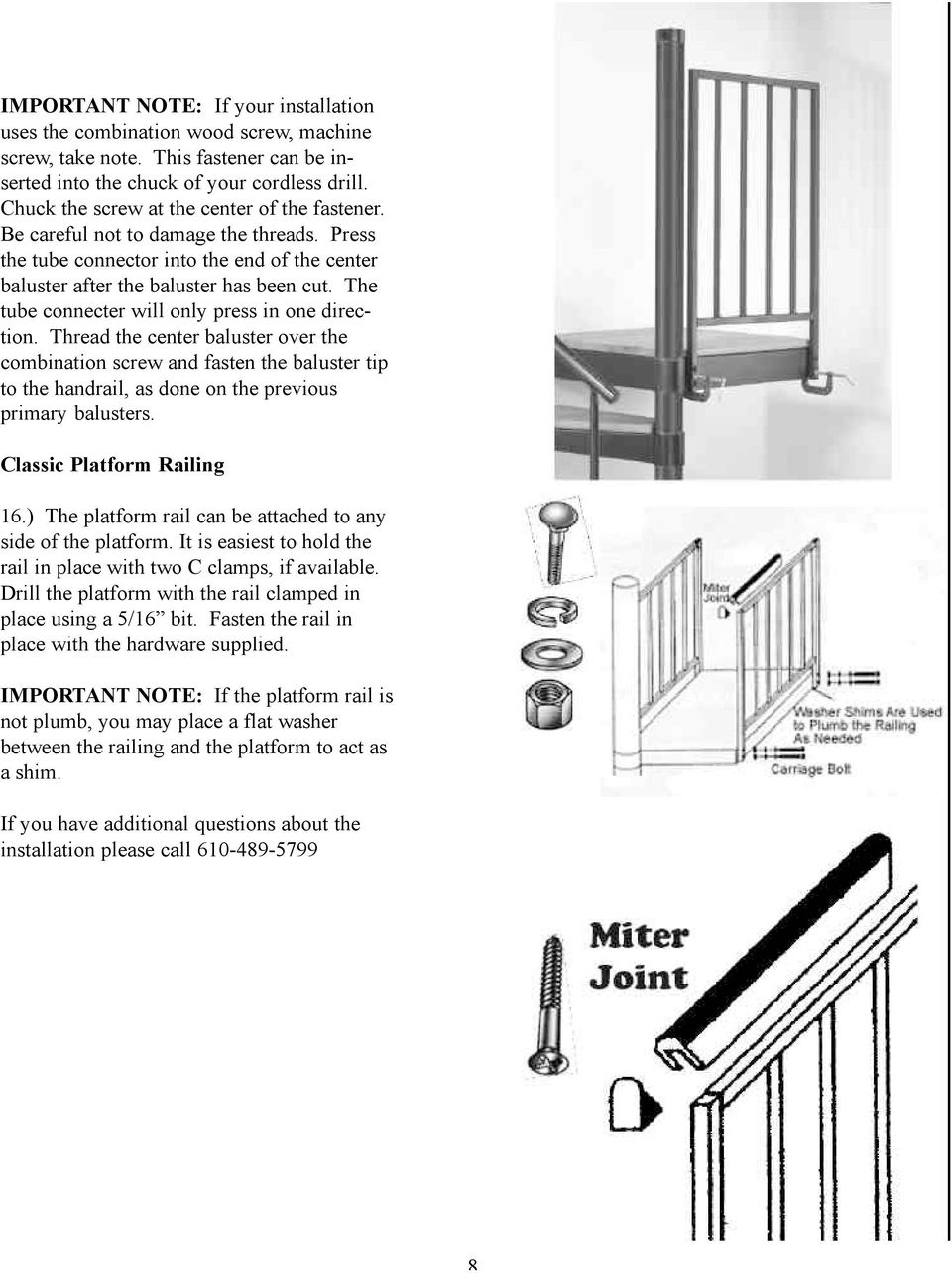 The tube connecter will only press in one direction. Thread the center baluster over the combination screw and fasten the baluster tip to the handrail, as done on the previous primary balusters.