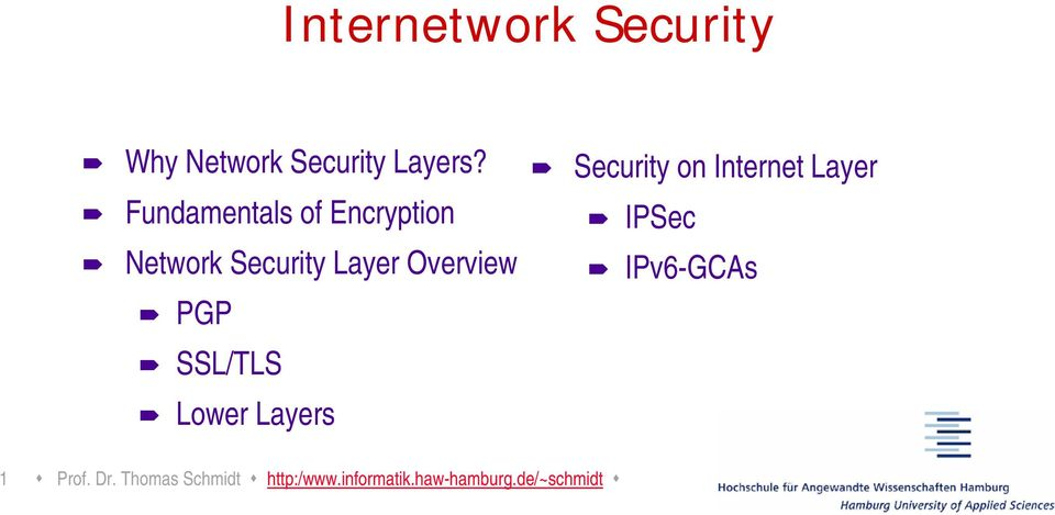 Security on Internet Layer IPSec IPv6-GCAs SSL/TLS Lower