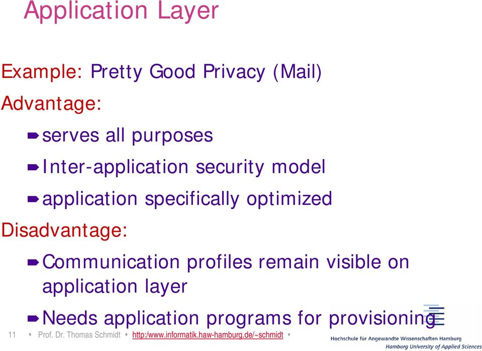 Communication profiles remain visible on application layer Needs application programs