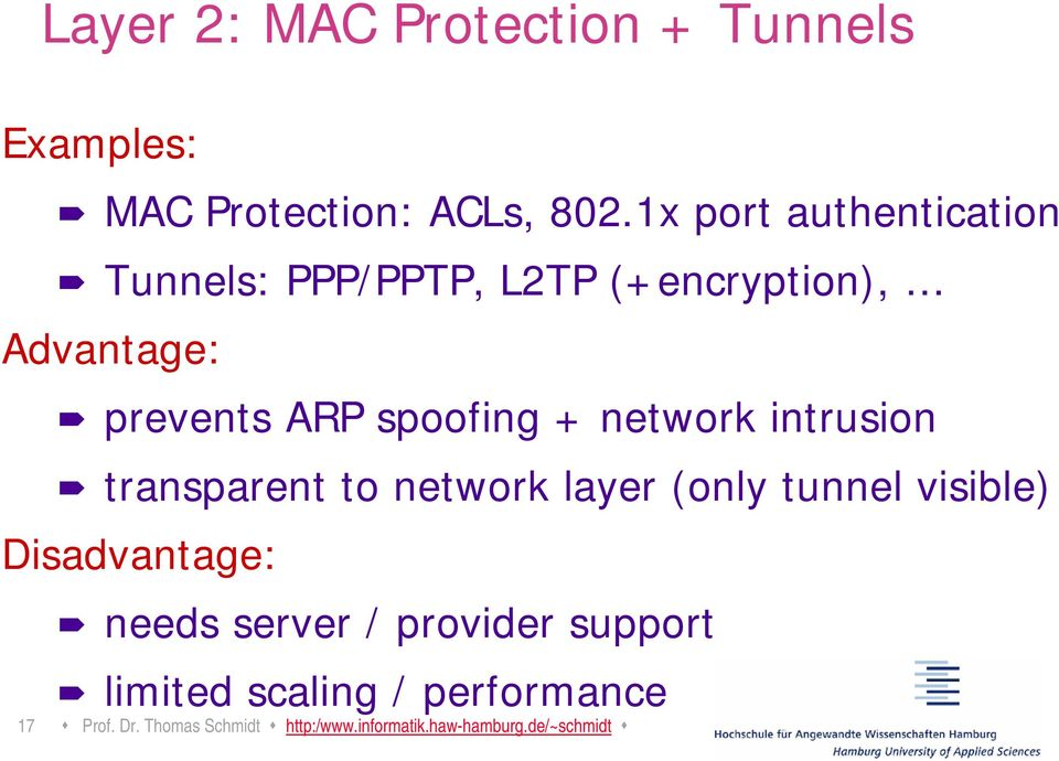 + network intrusion transparent to network layer (only tunnel visible) Disadvantage: needs