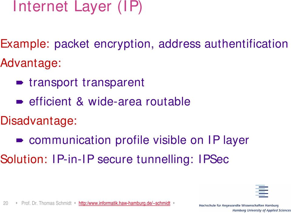 communication profile visible on IP layer Solution: IP-in-IP secure