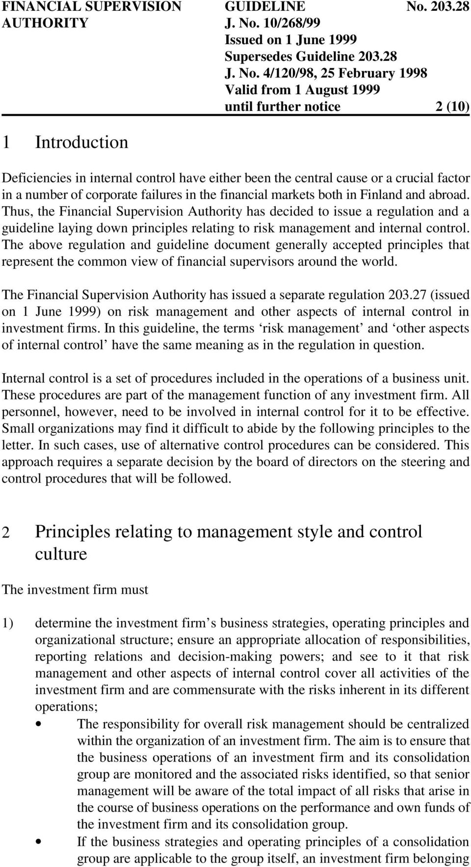 The above regulation and guideline document generally accepted principles that represent the common view of financial supervisors around the world.