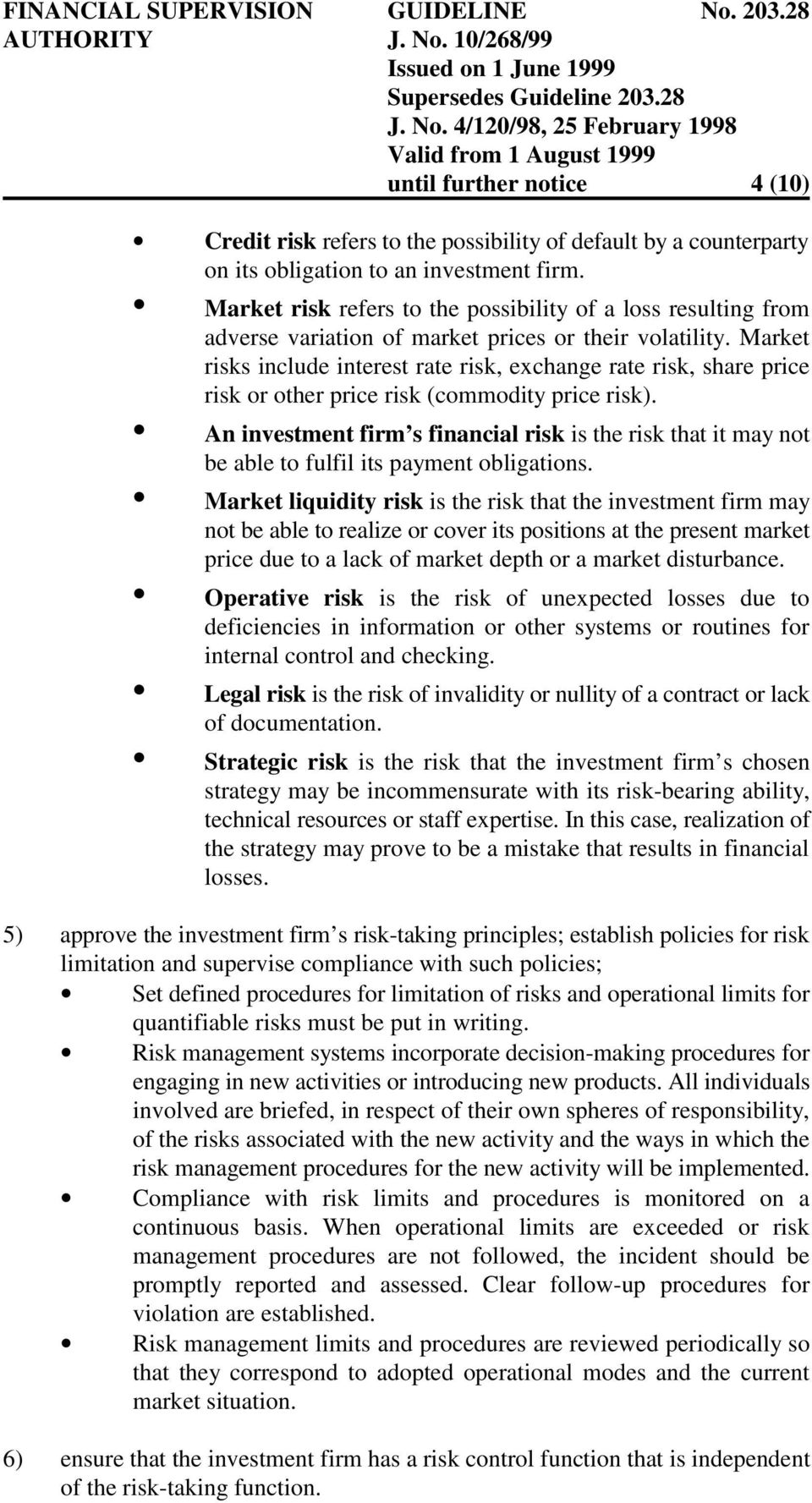Market risks include interest rate risk, exchange rate risk, share price risk or other price risk (commodity price risk).