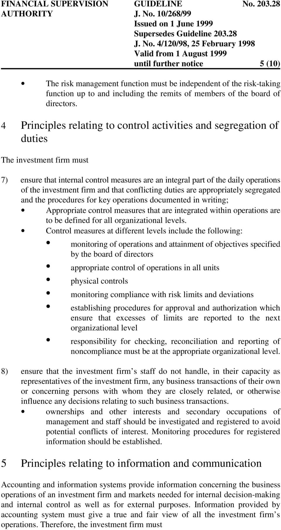 firm and that conflicting duties are appropriately segregated and the procedures for key operations documented in writing; Appropriate control measures that are integrated within operations are to be