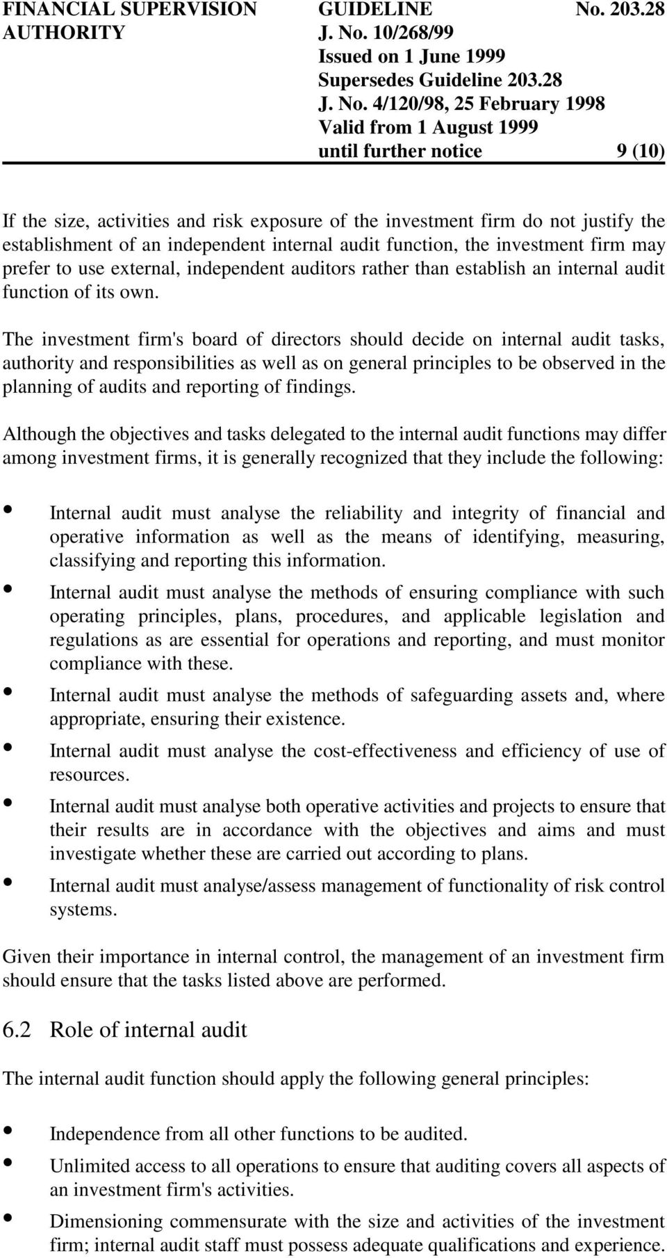 The investment firm's board of directors should decide on internal audit tasks, authority and responsibilities as well as on general principles to be observed in the planning of audits and reporting
