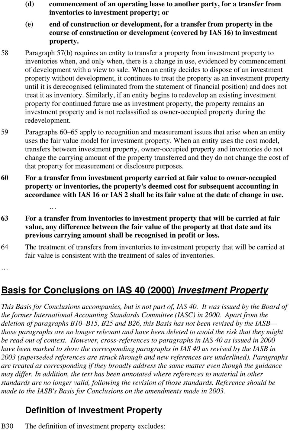 58 Paragraph 57(b) requires an entity to transfer a property from investment property to inventories when, and only when, there is a change in use, evidenced by commencement of development with a