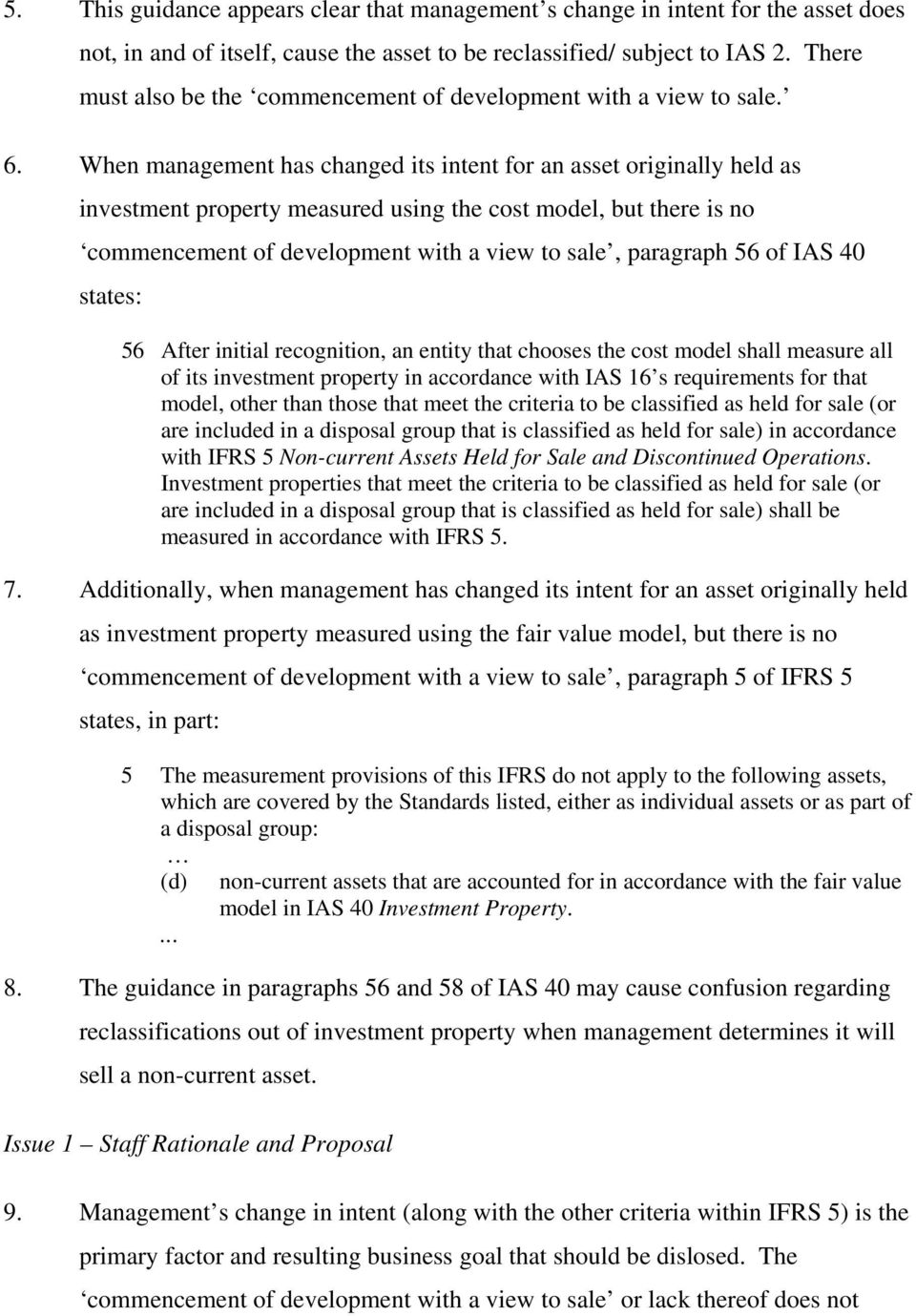 When management has changed its intent for an asset originally held as investment property measured using the cost model, but there is no commencement of development with a view to sale, paragraph 56