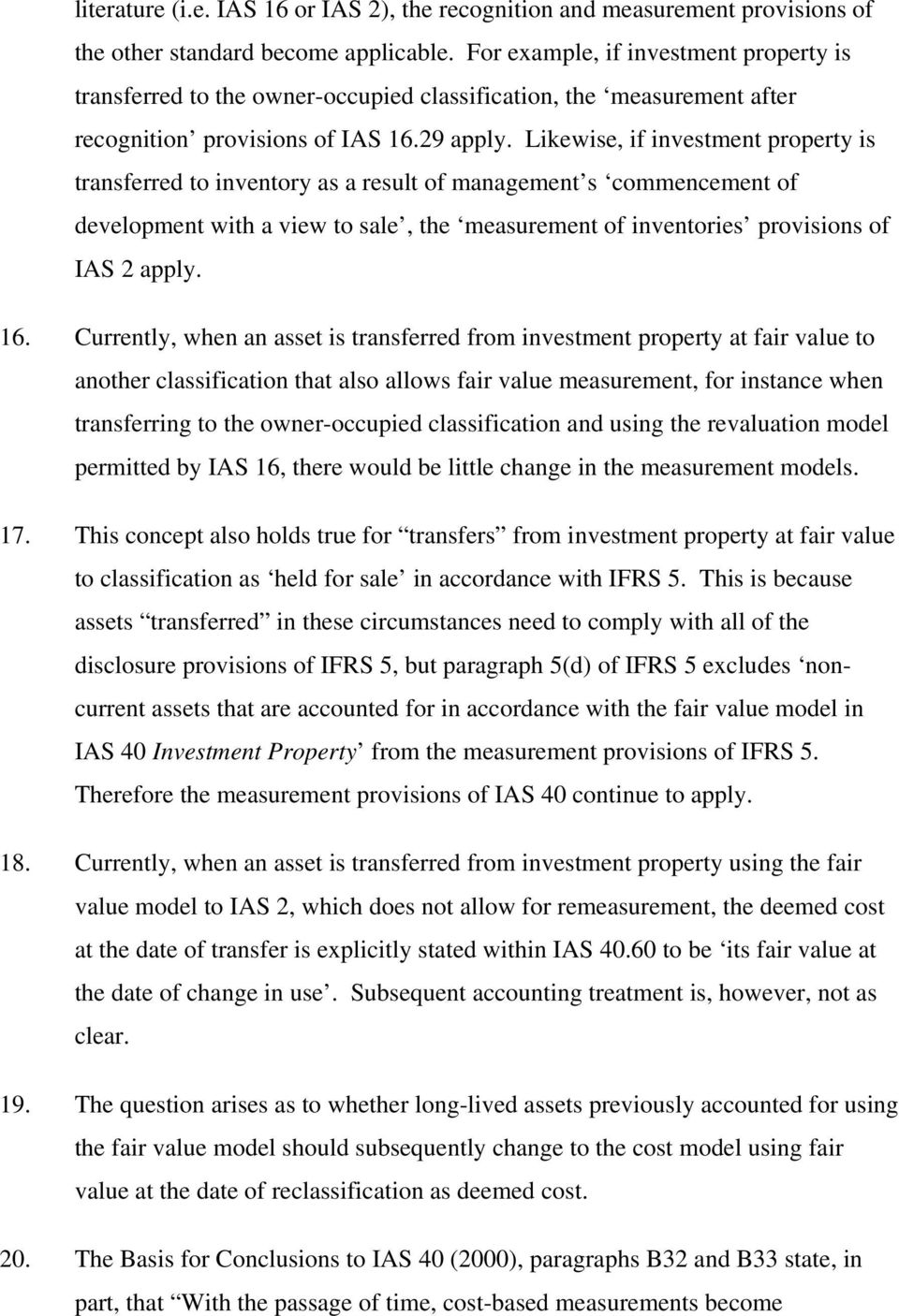 Likewise, if investment property is transferred to inventory as a result of management s commencement of development with a view to sale, the measurement of inventories provisions of IAS 2 apply. 16.