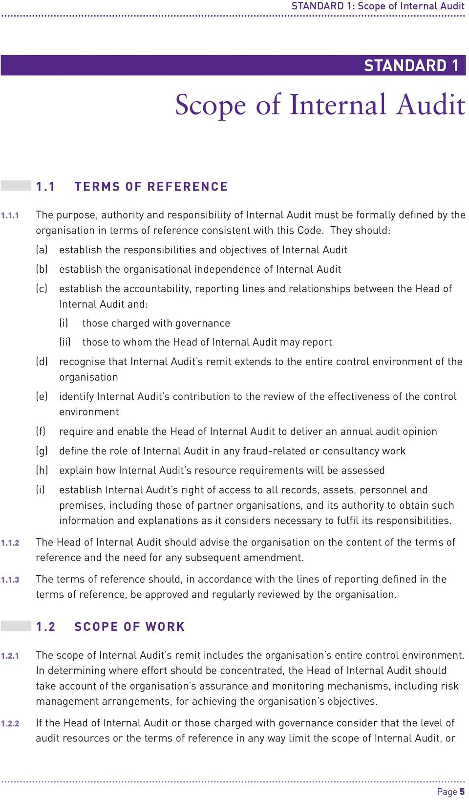 relationships between the Head of Internal Audit and: (i) those charged with governance (ii) those to whom the Head of Internal Audit may report (d) recognise that Internal Audit s remit extends to