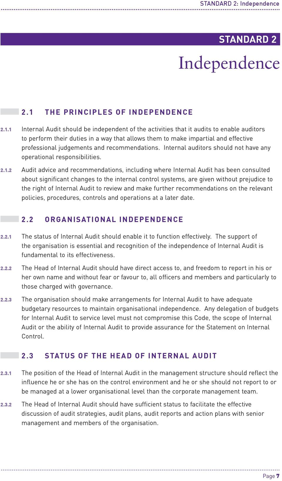 1 Internal Audit should be independent of the activities that it audits to enable auditors to perform their duties in a way that allows them to make impartial and effective professional judgements