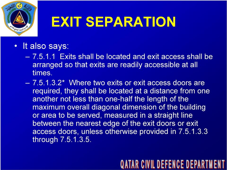 2* Where two exits or exit access doors are required, they shall be located at a distance from one another not less than one-half