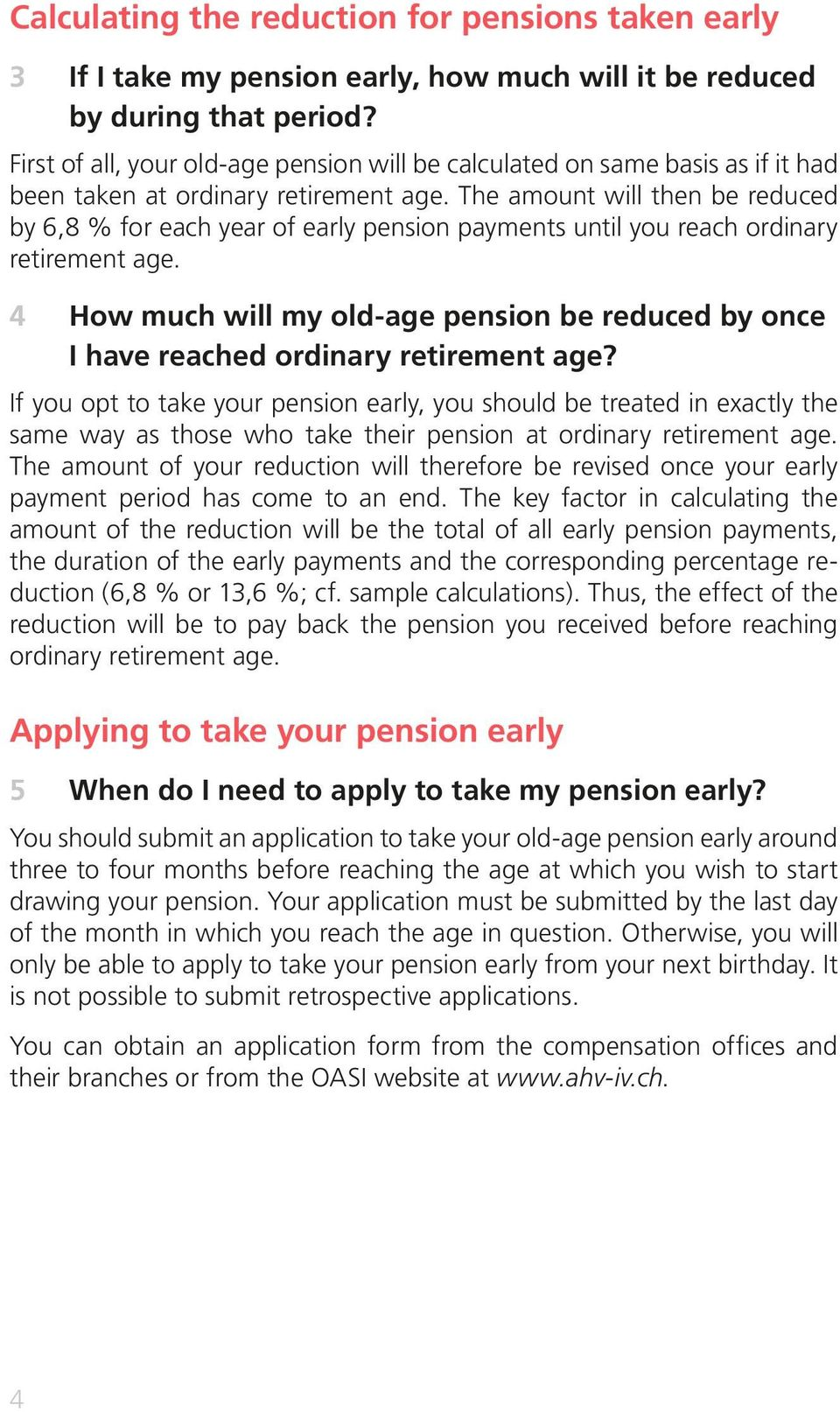 The amount will then be reduced by 6,8 % for each year of early pension payments until you reach ordinary retirement age.