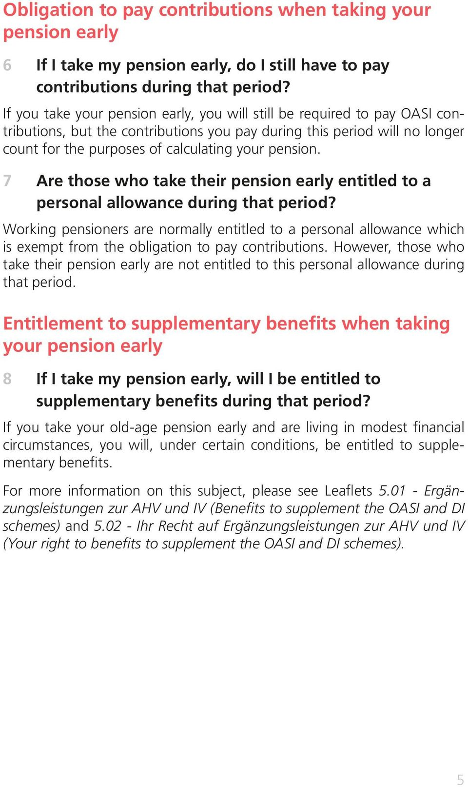 pension. 7 Are those who take their pension early entitled to a personal allowance during that period?