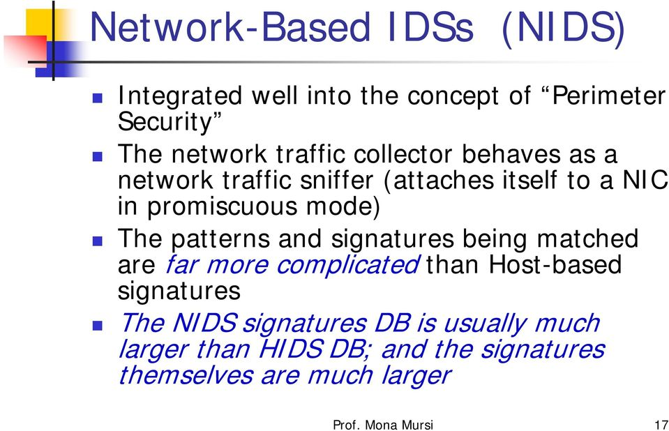 patterns and signatures being matched are far more complicated than Host-based signatures The NIDS