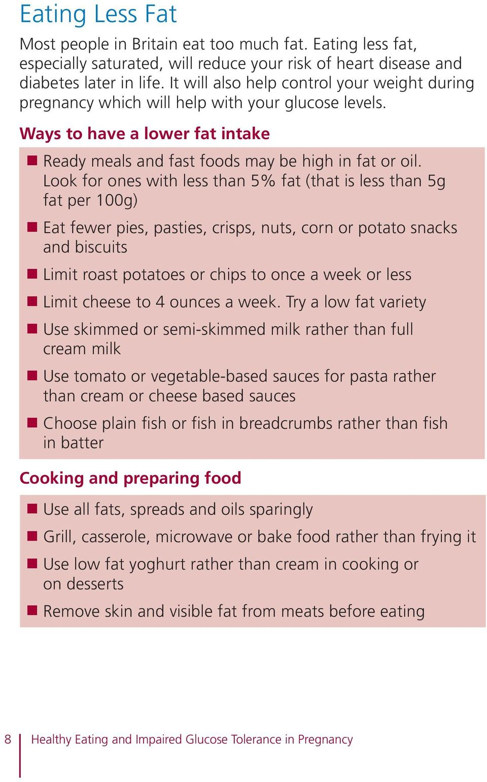 Look for ones with less than 5% fat (that is less than 5g fat per 100g) n Eat fewer pies, pasties, crisps, nuts, corn or potato snacks and biscuits n Limit roast potatoes or chips to once a week or